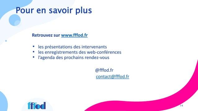 Pour en savoir plus 14 Retrouvez sur www.fffod.fr • les présentations des intervenants • les enregistrements des web-confé...