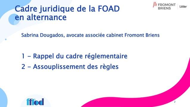 Cadre juridique de la FOAD en alternance 1 - Rappel du cadre réglementaire 2 - Assouplissement des règles 2 Sabrina Dougad...