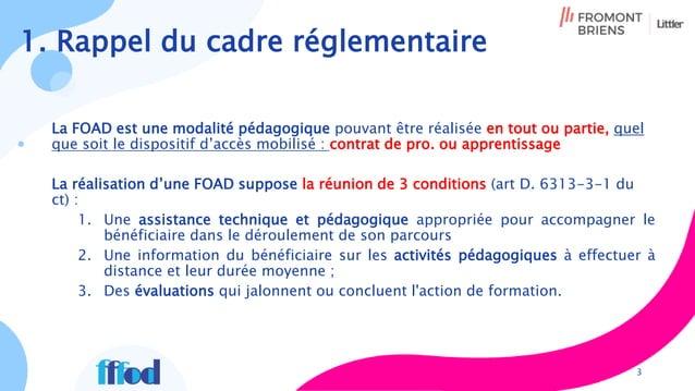 1. Rappel du cadre réglementaire La FOAD est une modalité pédagogique pouvant être réalisée en tout ou partie, quel que so...