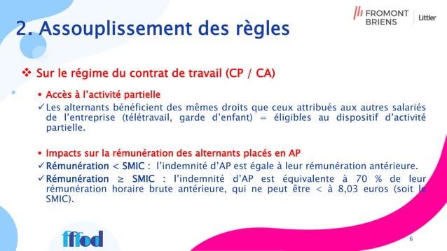 2. Assouplissement des règles  Sur le régime du contrat de travail (CP / CA)  Accès à l'activité partielle Les alternan...