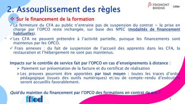 2. Assouplissement des règles  Sur le financement de la formation La fermeture du CFA au public n'entraine pas de suspen...