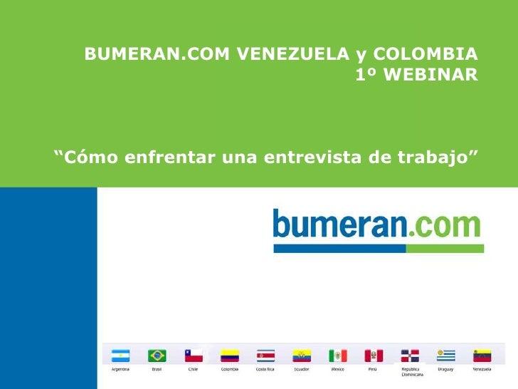 """BUMERAN.COM VENEZUELA y COLOMBIA <br />1º WEBINAR<br />""""Cómoenfrentarunaentrevista de trabajo""""<br />"""