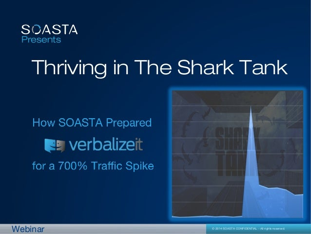 Presents  Thriving in The Shark Tank  Webinar  © 2014 SOASTA CONFIDENTIAL - All rights reserved.