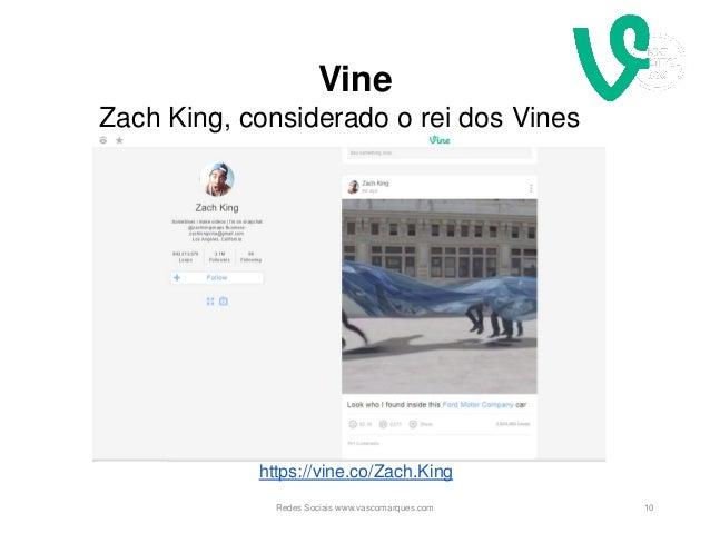 Vine 10 https://vine.co/Zach.King Zach King, considerado o rei dos Vines Redes Sociais www.vascomarques.com
