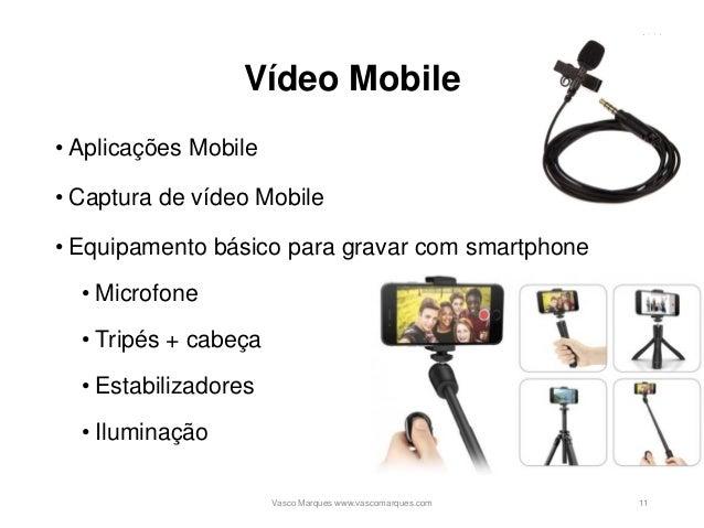 Vídeo Mobile • Aplicações Mobile • Captura de vídeo Mobile • Equipamento básico para gravar com smartphone • Microfone • T...