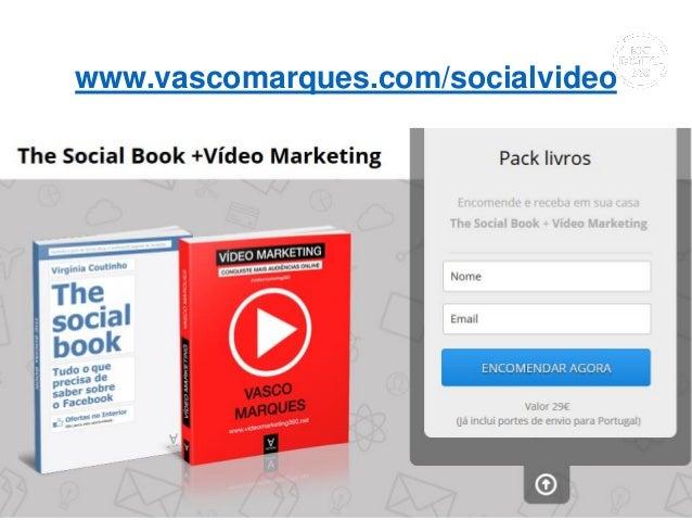 www.vascomarques.com/socialvideo Criação profissional de vídeos | www.vascomarques.com 17