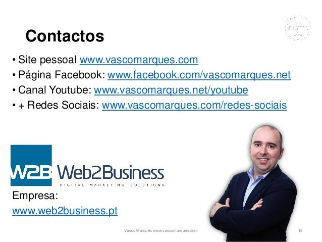 Contactos • Site pessoal www.vascomarques.com • Página Facebook: www.facebook.com/vascomarques.net • Canal Youtube: www.va...