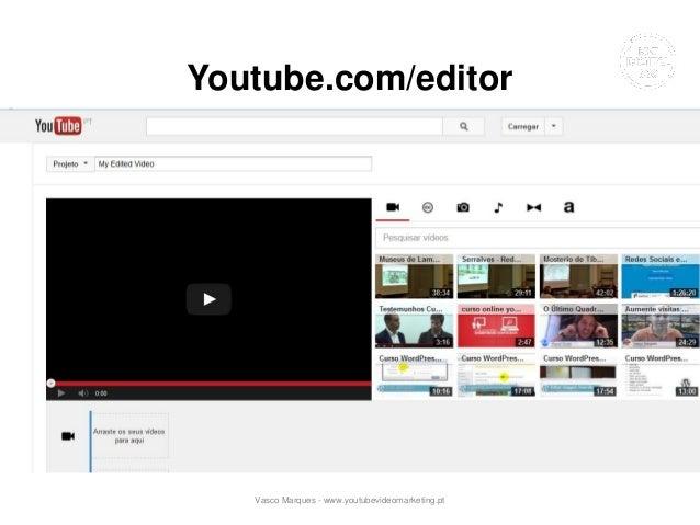 Youtube.com/editor Vasco Marques - www.youtubevideomarketing.pt