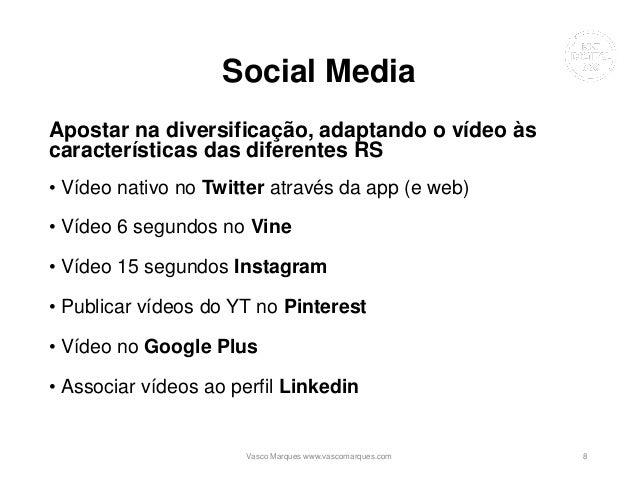 Social Media Apostar na diversificação, adaptando o vídeo às características das diferentes RS • Vídeo nativo no Twitter a...