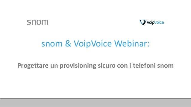 snom%&%VoipVoice%Webinar:% ! Progettare(un(provisioning(sicuro(con(i(telefoni(snom
