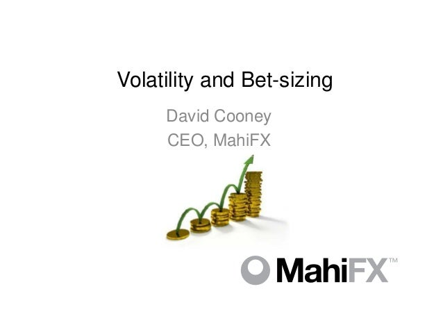 Volatility and Bet-sizing     David Cooney     CEO, MahiFX