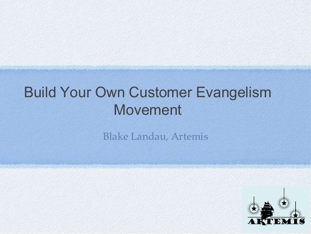 Build Your Own Customer Evangelism             Movement          Blake Landau, Artemis