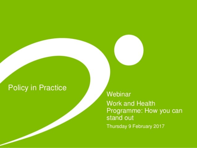 Policy in Practice Webinar Work and Health Programme: How you can stand out Thursday 9 February 2017