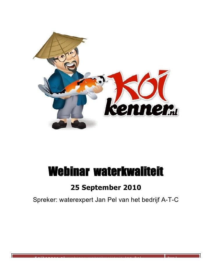 Webinar waterkwaliteit                25 September 2010 Spreker: waterexpert Jan Pel van het bedrijf A-T-C     Koik   Koik...