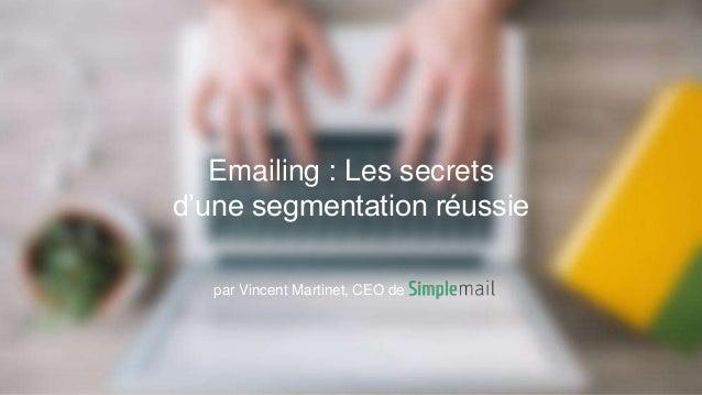par Vincent Martinet, CEO de Emailing : Les secrets d'une segmentation réussie
