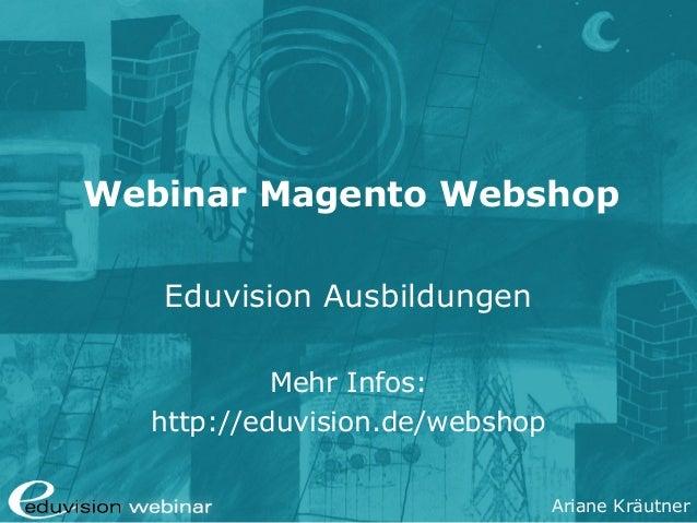 Ariane Kräutner Webinar Magento Webshop Eduvision Ausbildungen Mehr Infos: http://eduvision.de/webshop
