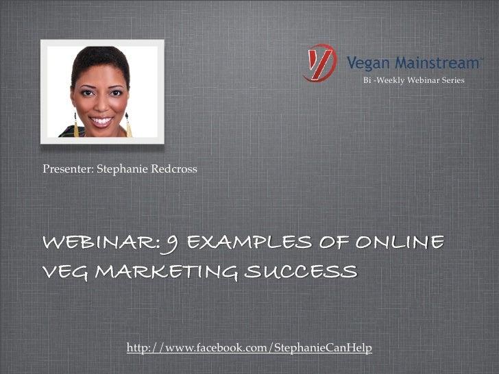 Bi -Weekly Webinar SeriesPresenter: Stephanie RedcrossWEBINAR: 9 EXAMPLES OF ONLINEVEG MARKETING SUCCESS               htt...
