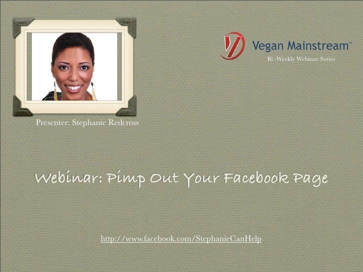 Bi -Weekly Webinar SeriesPresenter: Stephanie RedcrossWebinar: Pimp Out Your Facebook Page                  http://www.fac...