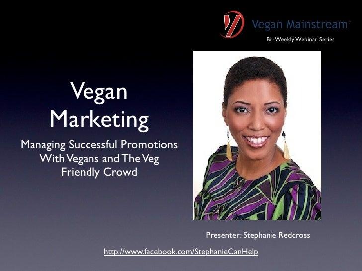 Bi -Weekly Webinar Series      Vegan     MarketingManaging Successful Promotions   With Vegans and The Veg       Friendly ...