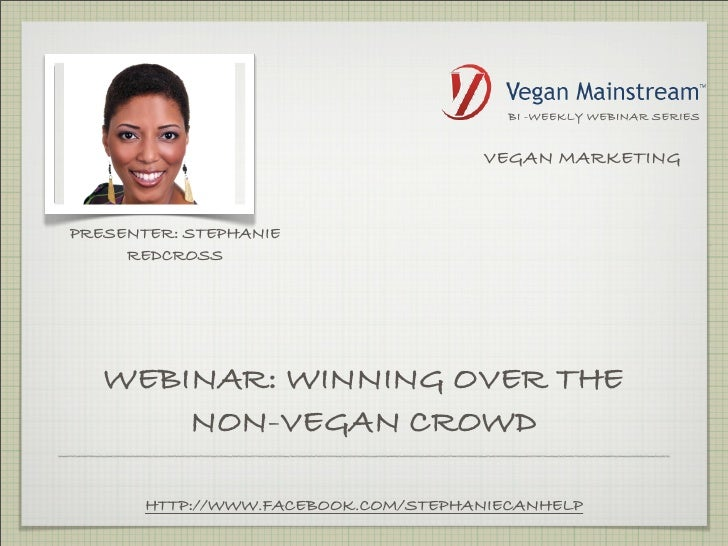 BI -WEEKLY WEBINAR SERIES                                     VEGAN MARKETINGPRESENTER: STEPHANIE     REDCROSS   WEBINAR: ...