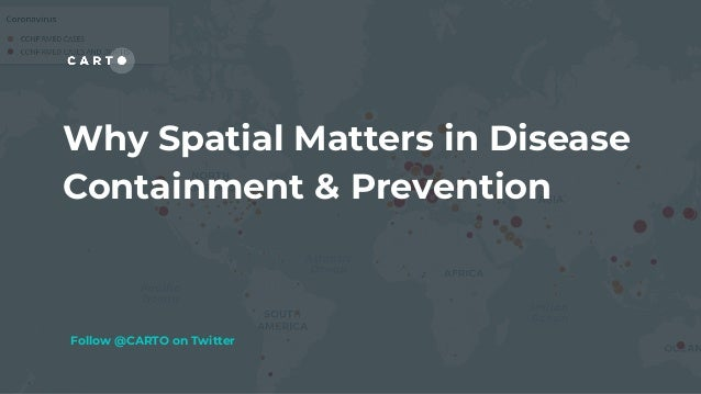 Why Spatial Matters in Disease Containment & Prevention Follow @CARTO on Twitter
