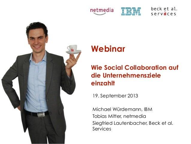 19. September 2013 Michael Würdemann, IBM Tobias Mitter, netmedia Siegfried Lautenbacher, Beck et al. Services Webinar Wie...