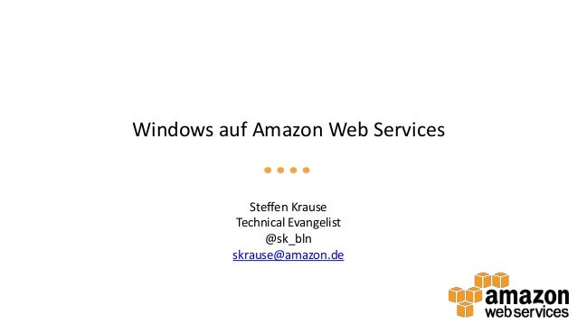 Windows auf Amazon Web Services  Steffen Krause Technical Evangelist @sk_bln skrause@amazon.de