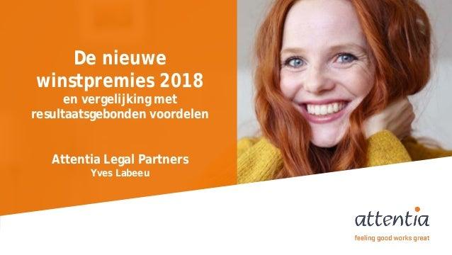 1 De nieuwe winstpremies 2018 en vergelijking met resultaatsgebonden voordelen Attentia Legal Partners Yves Labeeu