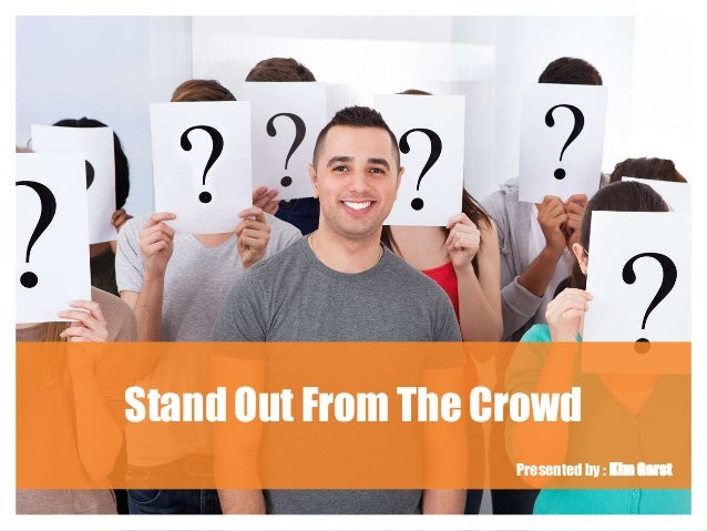 Stand Out From The Crowd Presented by : Kim Garst