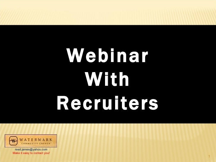 Webinar With Recruiters [email_address] Make it easy to contact you!