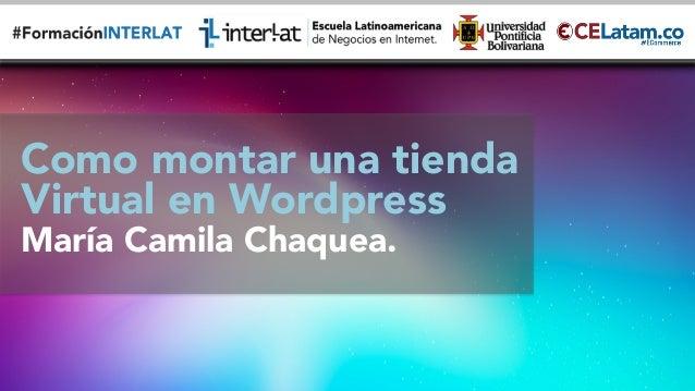 #FormaciónEBusiness Como montar una tienda Virtual en Wordpress María Camila Chaquea.