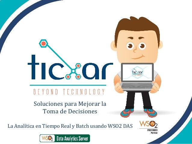 Soluciones  para  Mejorar  la     Toma  de  Decisiones      La  Analítica  en  Tiempo  Real  y...