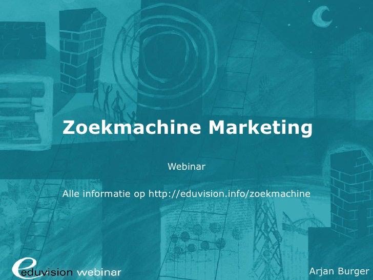 Zoekmachine Marketing Webinar Alle informatie op  http://eduvision.info/zoekmachine