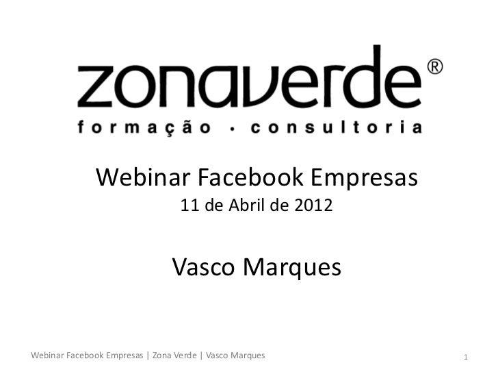 Webinar Facebook Empresas                                  11 de Abril de 2012                                Vasco Marque...