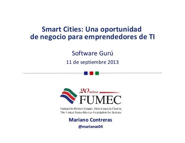 SmartCities:Unaoportunidad denegocioparaemprendedoresdeTI SoftwareGurú 11deseptiembre2013 MarianoContrer...