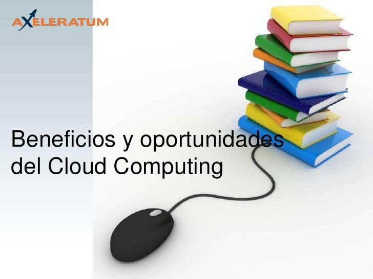 Beneficios y oportunidades del Cloud Computing<br />