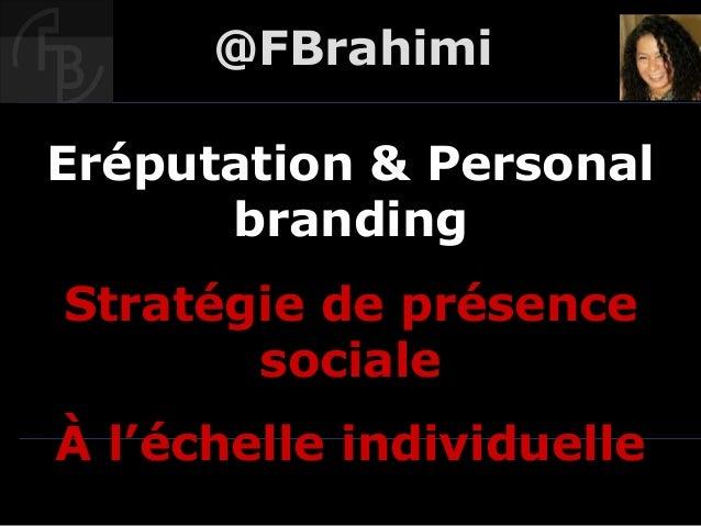@FBrahimiEréputation & Personal      brandingStratégie de présence       socialeÀ l'échelle individuelle