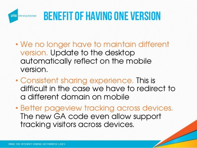 Benefitof havingoneversion • We no longer have to maintain different version. Update to the desktop automatically reflect ...