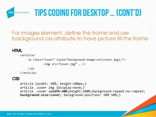 Tips CODINGFOR DESKTOP… (CONT'D) For images element, define the frame and use background css attribute to have picture fil...