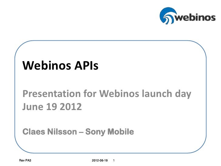 Webinos APIs Presentation for Webinos launch day June 19 2012 Claes Nilsson – Sony MobileRev PA3          2012-06-19   1