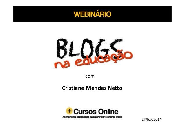 WEBINÁRIO  com  Cristiane Mendes Netto  27/fev/2014