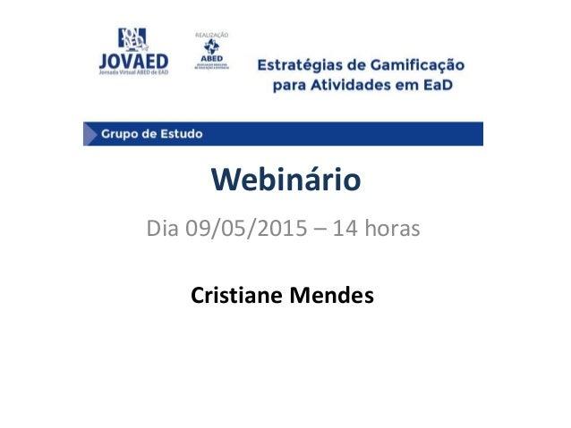 Webinário Dia 09/05/2015 – 14 horas Cristiane Mendes