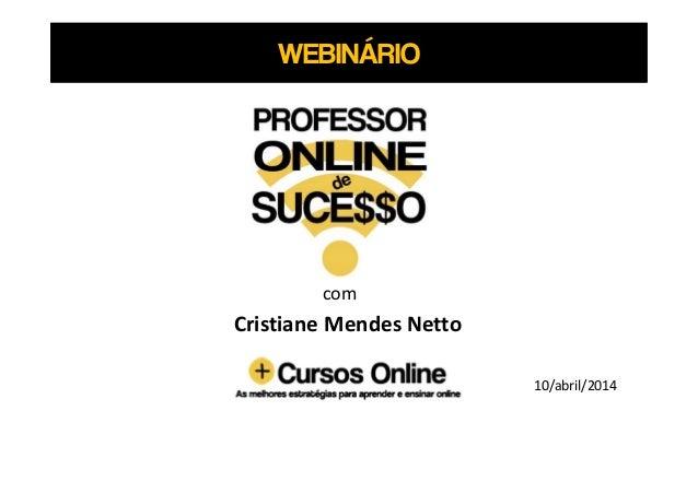WEBINÁRIO com Cristiane Mendes Netto 10/abril/2014