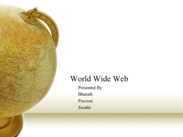 World Wide Web Presented By Bharath Praveen Swathi