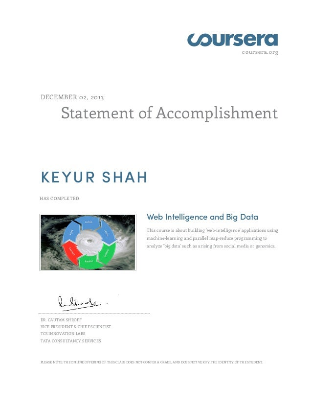 coursera.org  DECEMBER 02, 2013  Statement of Accomplishment  KEYUR SHAH HAS COMPLETED  Web Intelligence and Big Data This...