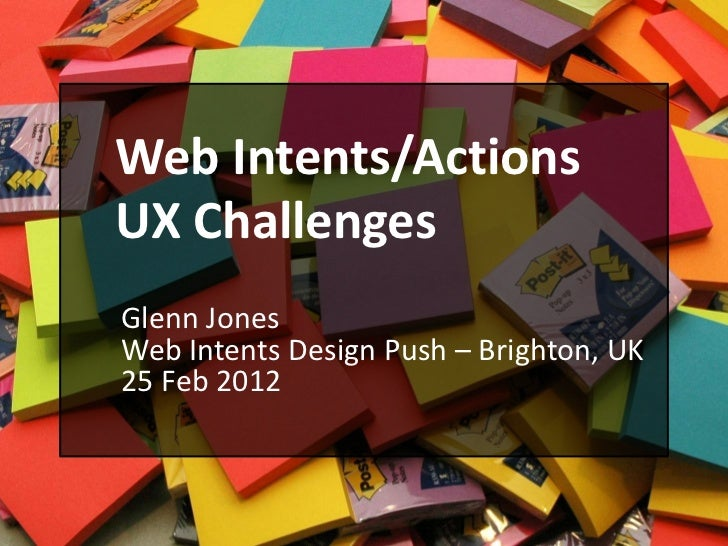 Web Intents/ActionsUX ChallengesGlenn JonesWeb Intents Design Push – Brighton, UK25 Feb 2012