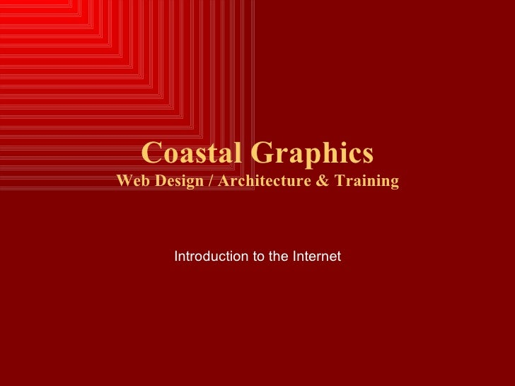 Coastal Graphics Web Design / Architecture & Training           Introduction to the Internet