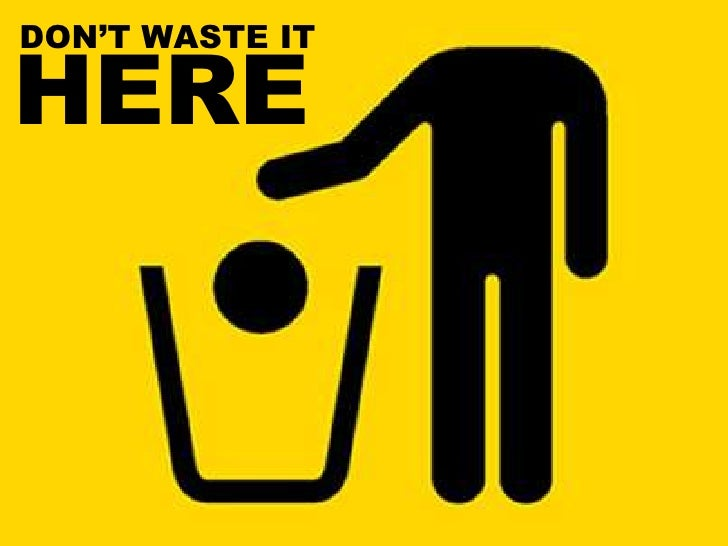 DON'T WASTE ITHERE