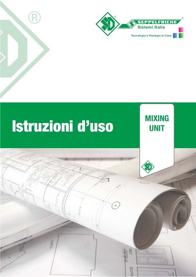Sistemi Italia Tecnologia e Prestigio in Casa MIXING UNITIstruzioni d'uso