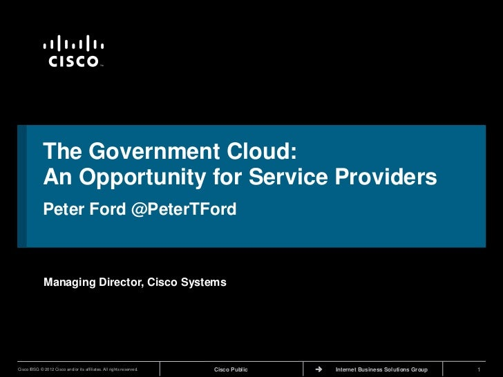 TM             The Government Cloud:             An Opportunity for Service Providers             Peter Ford @PeterTFord  ...